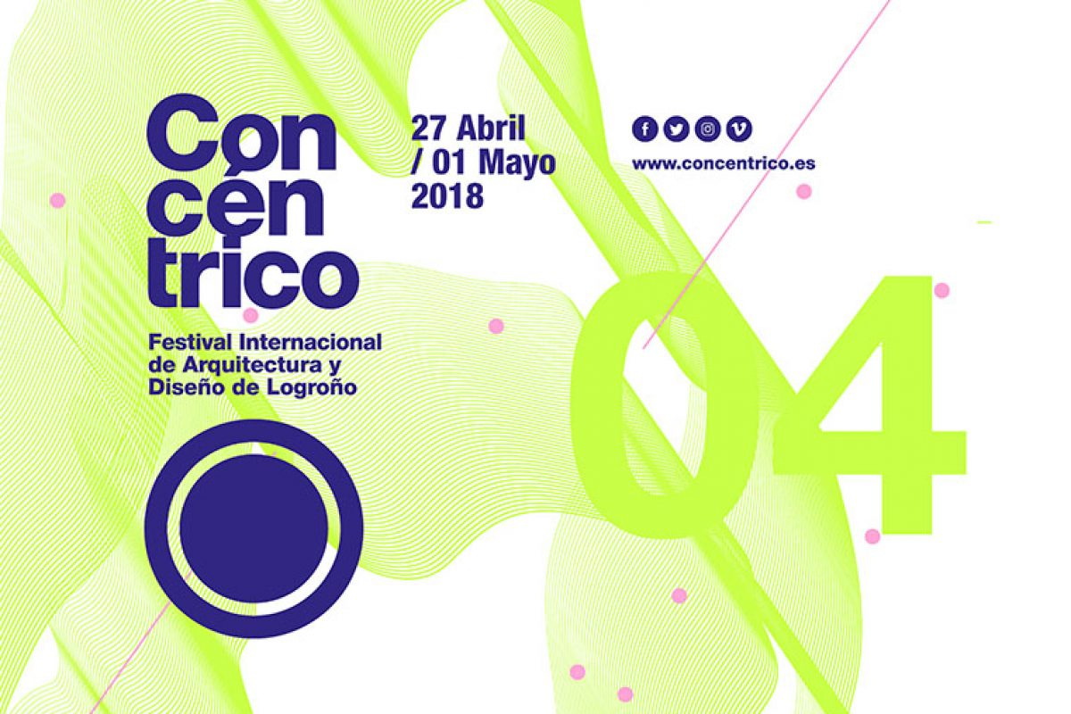 Concéntrico 04, the Logroño International Festival of Architecture and Design, will be held from April 27 to May 1