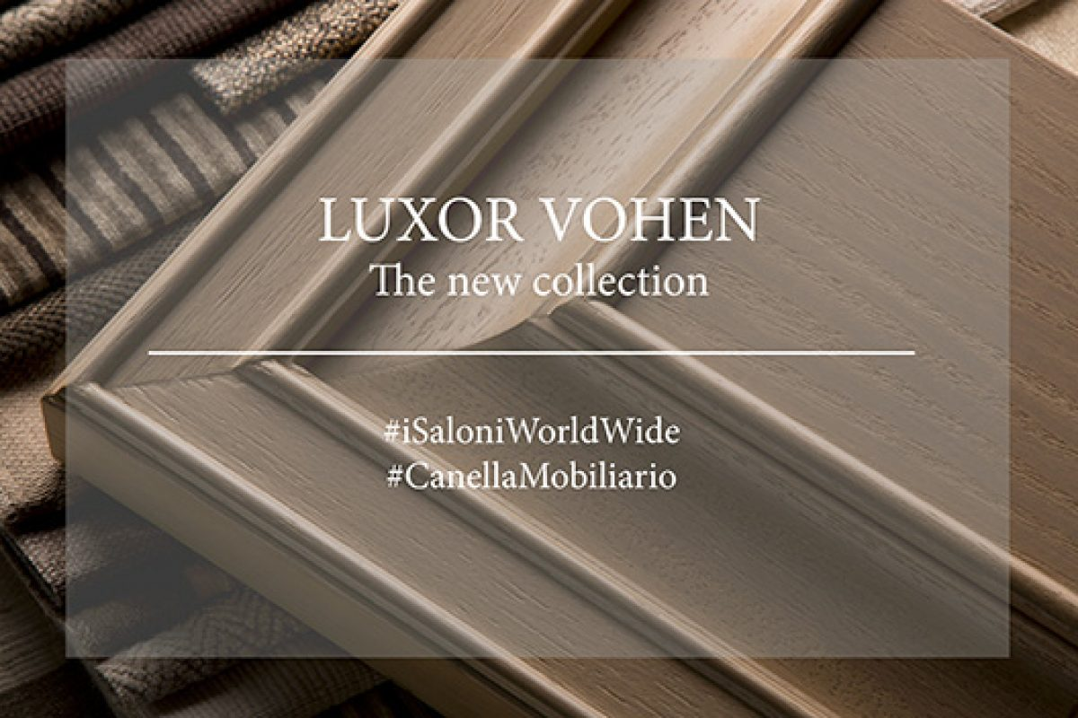 Canella Furniture presents its new collection Loxor Vohen at I Saloni in Moscow